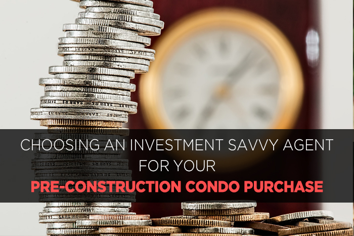 Choosing an investment savvy agent for your pre-construction condo purchase
