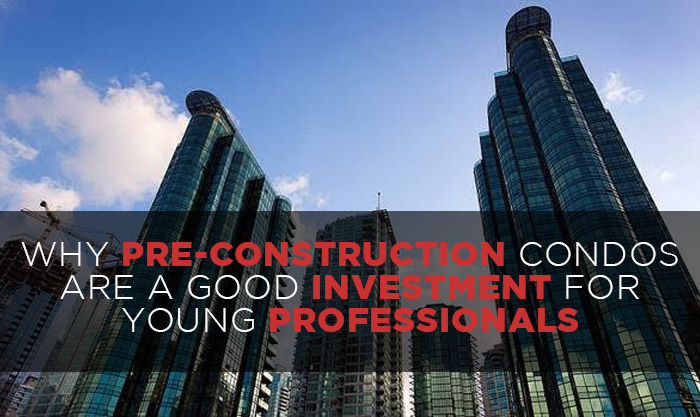 Why pre-construction condos are a good investment for young professionals