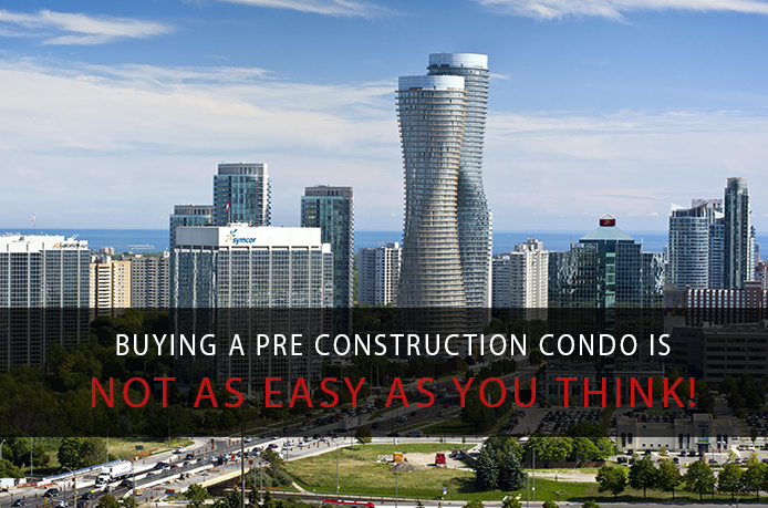 Buying a pre construction condo Is not as easy as you think